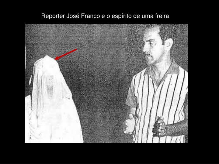 Reporter José Franco e o espírito de uma freira