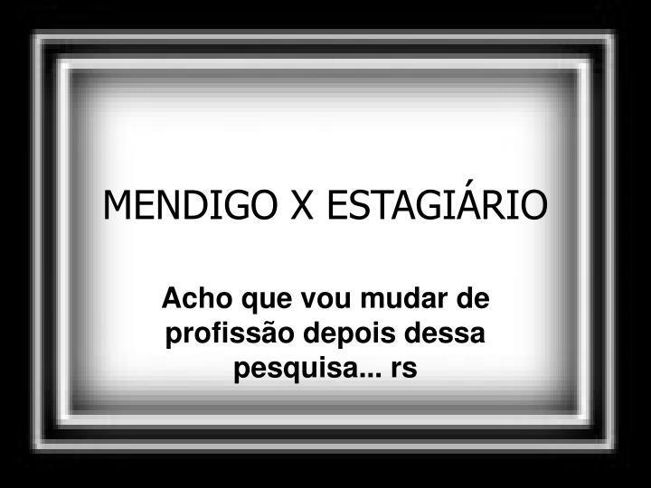 MENDIGO X ESTAGIÁRIO