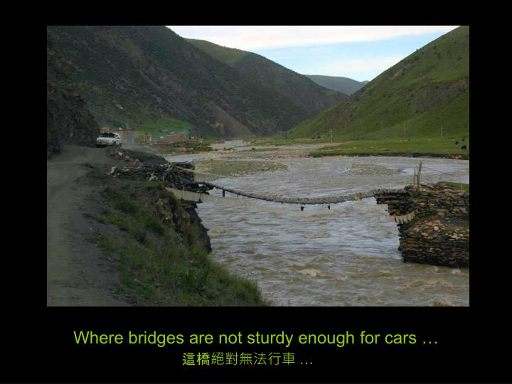 Where bridges are not sturdy enough for cars …