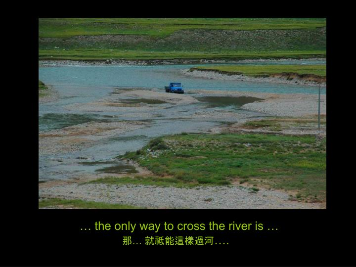 … the only way to cross the river is …