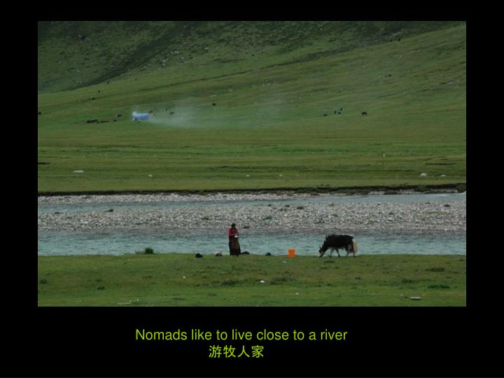 Nomads like to live close to a river