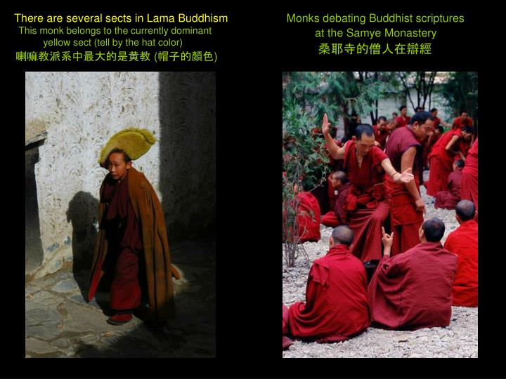 There are several sects in Lama Buddhism