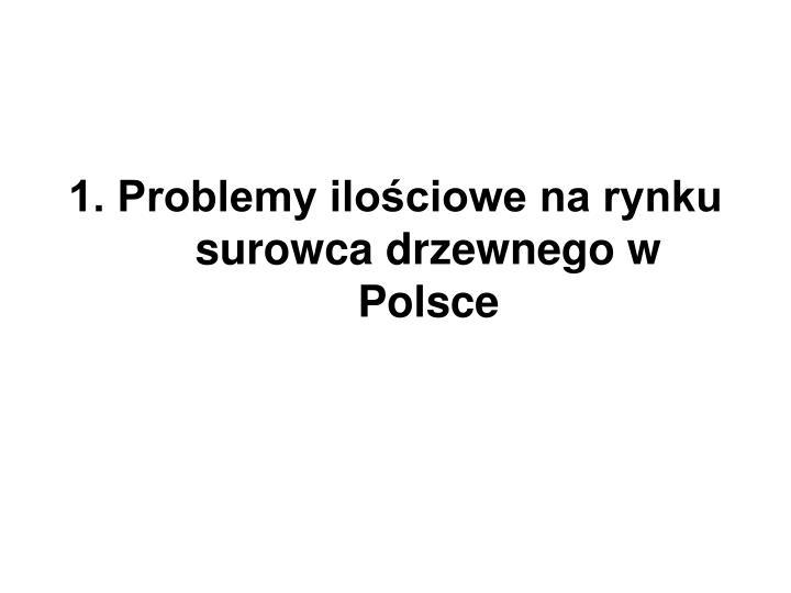 1. Problemy ilościowe na rynku surowca drzewnego w Polsce