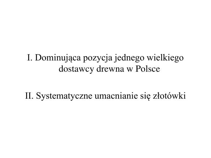 I. Dominująca pozycja jednego wielkiego dostawcy drewna w Polsce