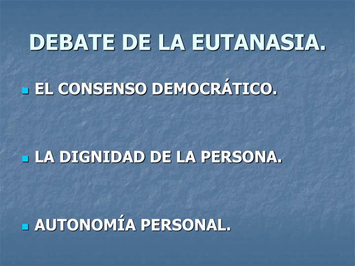 DEBATE DE LA EUTANASIA.