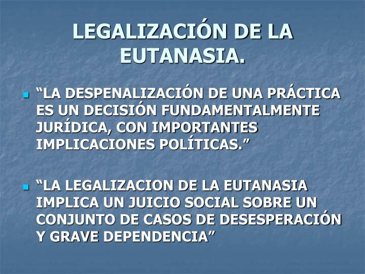 LEGALIZACIÓN DE LA EUTANASIA.