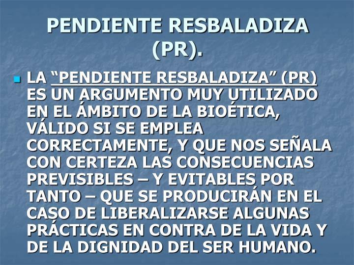 PENDIENTE RESBALADIZA (PR).
