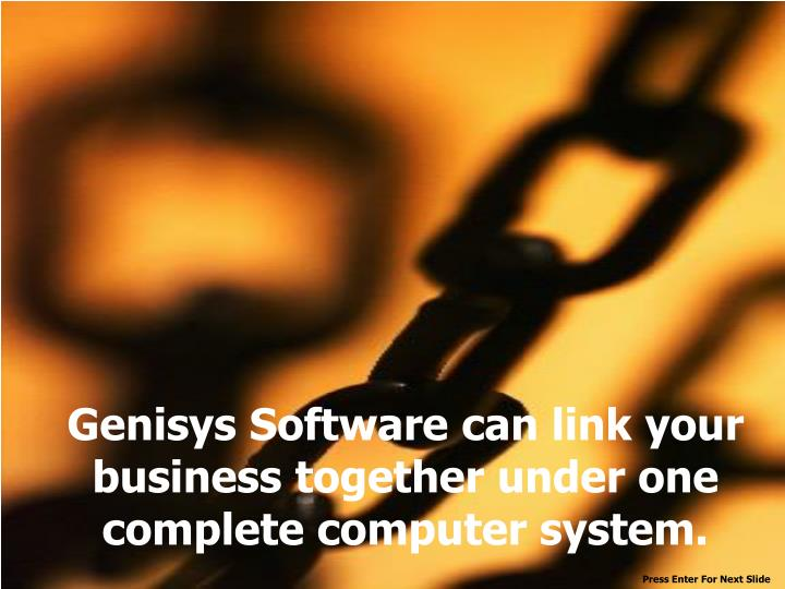 Genisys software can link your business together under one complete computer system