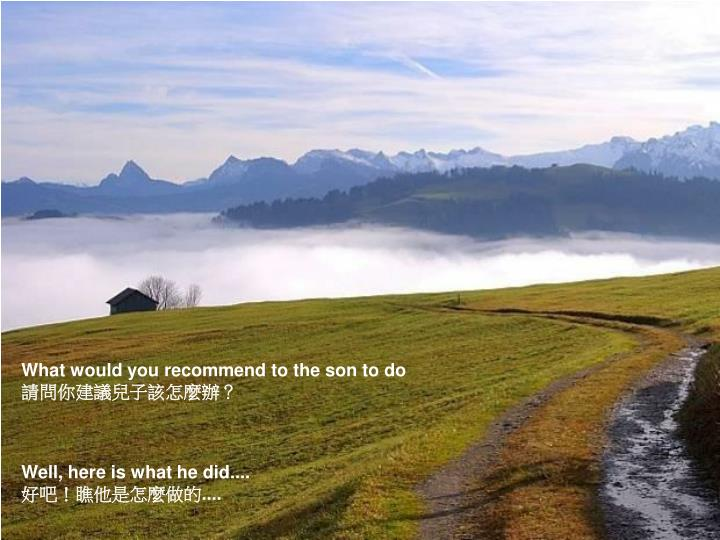 What would you recommend to the son to do