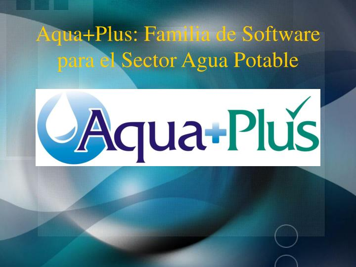 Aqua plus familia de software para el sector agua potable