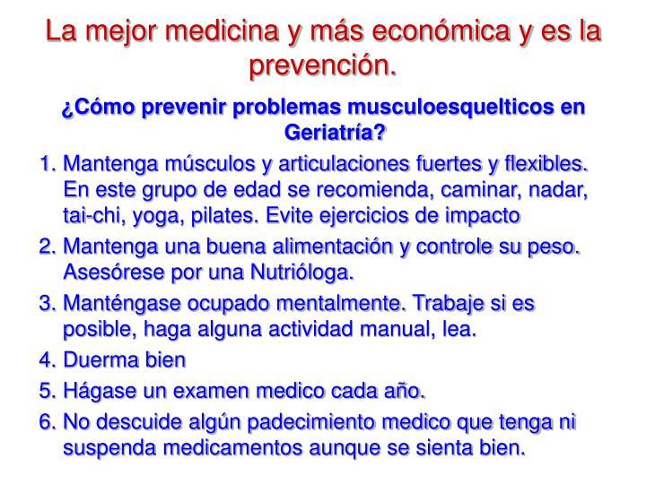 La mejor medicina y más económica y es la prevención.