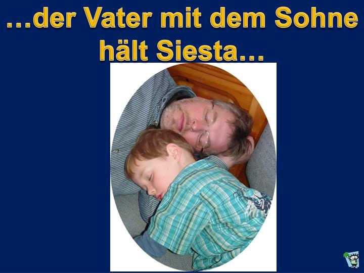 …der Vater mit dem Sohne