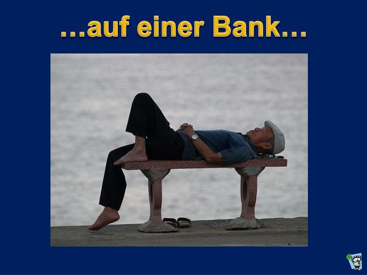 …auf einer Bank…