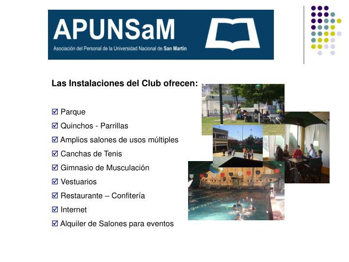Las Instalaciones del Club ofrecen: