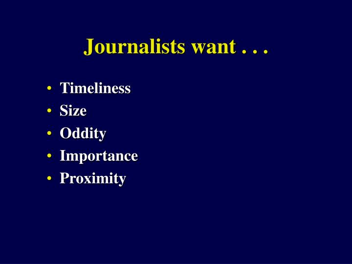 Journalists want . . .