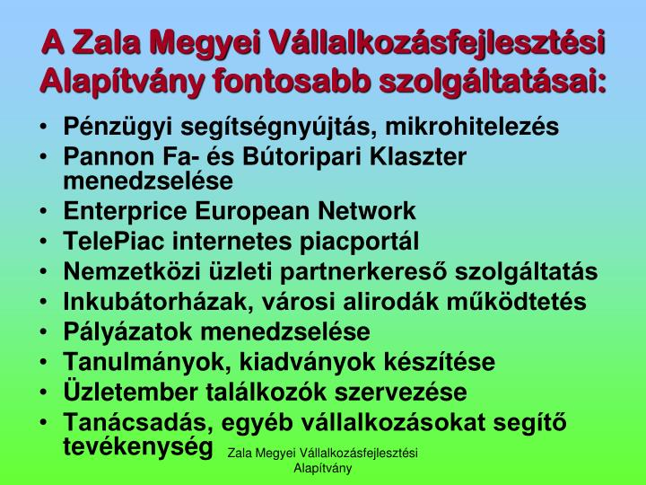A Zala Megyei Vllalkozsfejlesztsi Alaptvny fontosabb szolgltatsai: