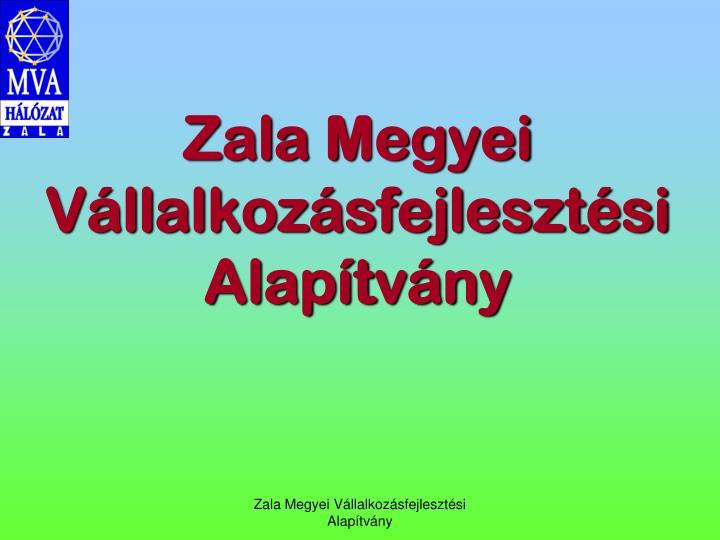 Zala Megyei Vllalkozsfejlesztsi Alaptvny