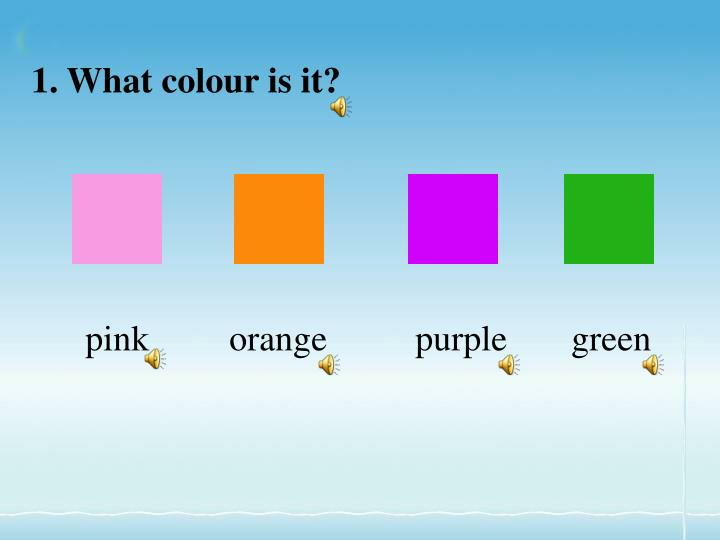 1. What colour is it?