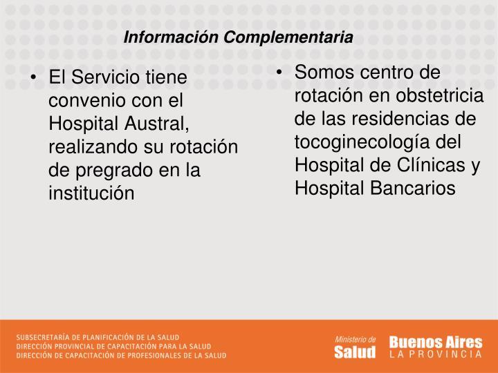 El Servicio tiene convenio con el Hospital Austral, realizando su rotación de pregrado en la institución