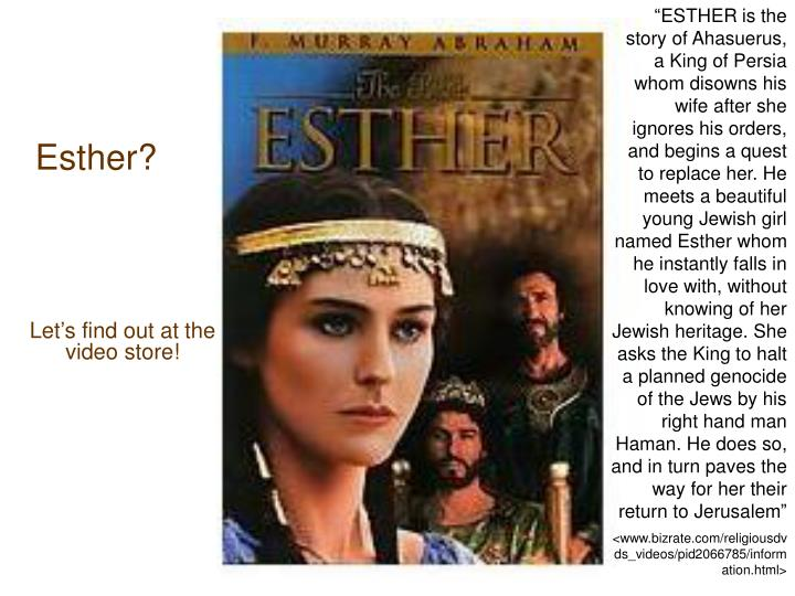 """ESTHER is the story of Ahasuerus, a King of Persia whom disowns his wife after she ignores his orders, and begins a quest to replace her. He meets a beautiful young Jewish girl named Esther whom he instantly falls in love with, without knowing of her Jewish heritage. She asks the King to halt a planned genocide of the Jews by his right hand man Haman. He does so, and in turn paves the way for her their return to Jerusalem"""