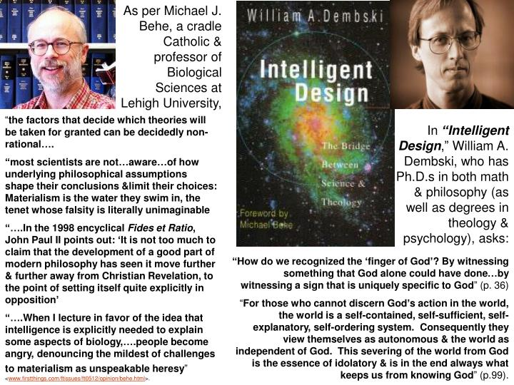 As per Michael J. Behe, a cradle Catholic & professor of Biological Sciences at Lehigh University,
