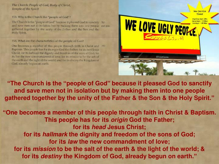 """The Church is the ''people of God'' because it pleased God to sanctify and save men not in isolation but by making them into one people gathered together by the unity of the Father & the Son & the Holy Spirit."""
