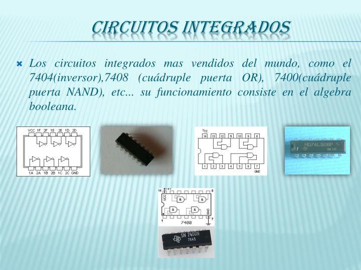 Los circuitos integrados mas vendidos del mundo, como el 7404(inversor),7408 (cuádruple puerta OR), 7400(cuádruple puerta NAND), etc... su funcionamiento consiste en el algebra booleana.