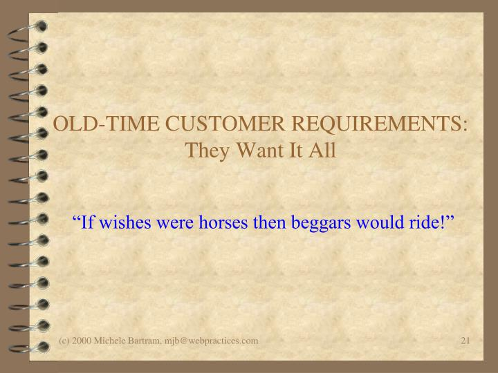 OLD-TIME CUSTOMER REQUIREMENTS: