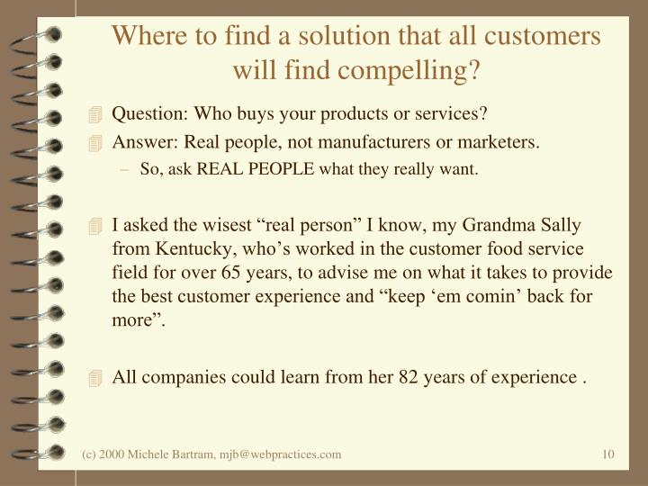 Where to find a solution that all customers will find compelling?