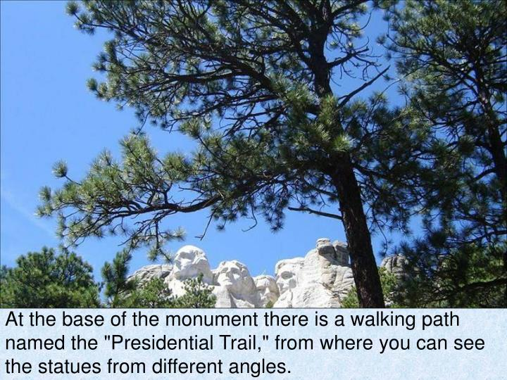 "At the base of the monument there is a walking path named the ""Presidential Trail,"" from where you can see the statues from different angles."