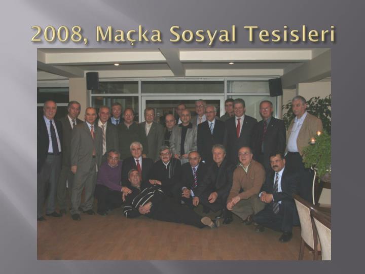 2008, Maçka Sosyal Tesisleri