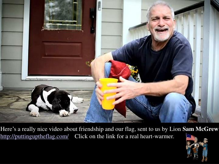 Here's a really nice video about friendship and our flag, sent to us by Lion