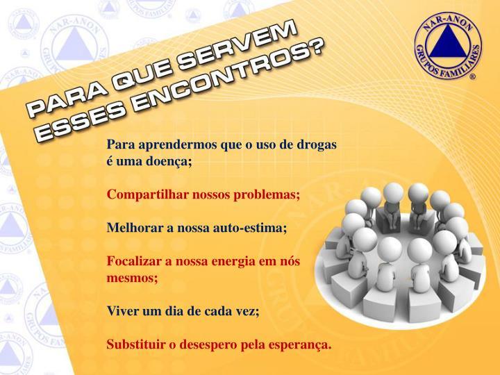Para aprendermos que o uso de drogas é uma doença