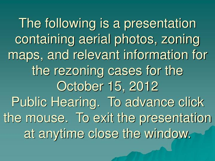 The following is a presentation containing aerial photos, zoning maps, and relevant information for ...