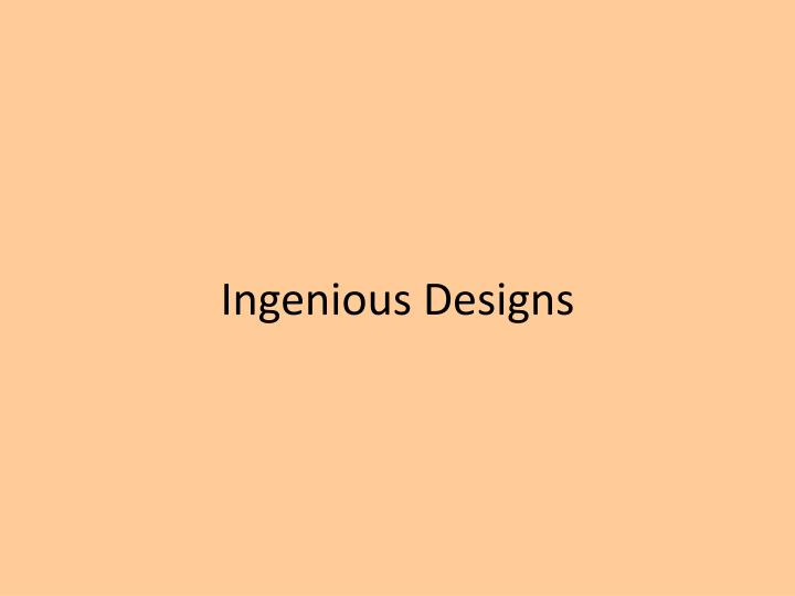 ingenious designs