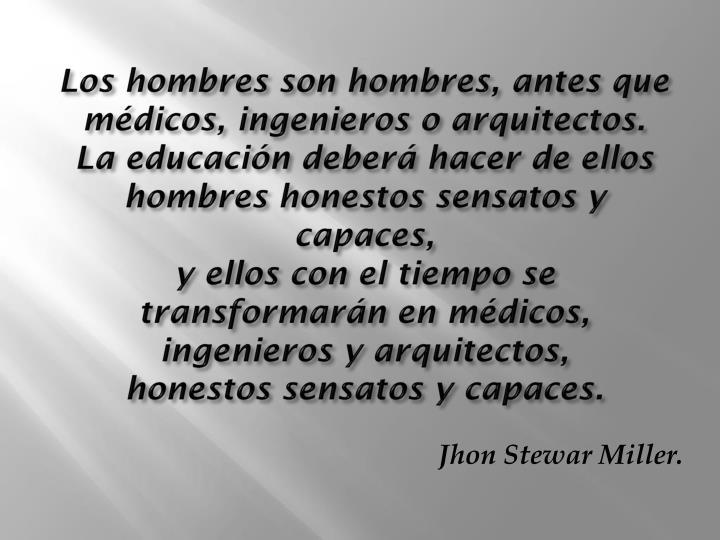Los hombres son hombres, antes que médicos, ingenieros o arquitectos.