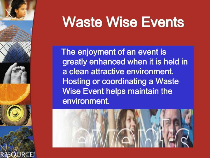 The enjoyment of an event is greatly enhanced when it is held in a clean attractive environment.  Hosting or coordinating a Waste Wise Event helps maintain the environment.