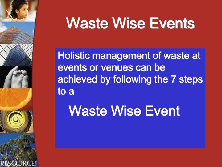 Holistic management of waste at events or venues can be achieved by following the 7 steps to a
