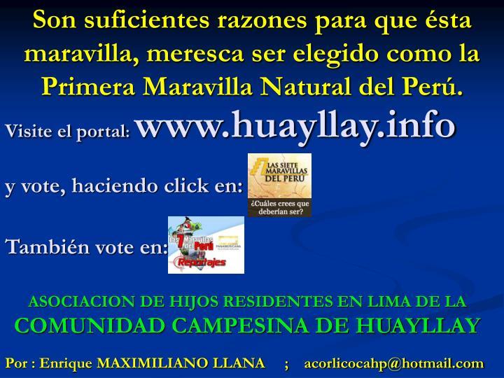 Son suficientes razones para que ésta maravilla, meresca ser elegido como la Primera Maravilla Natural del Perú.