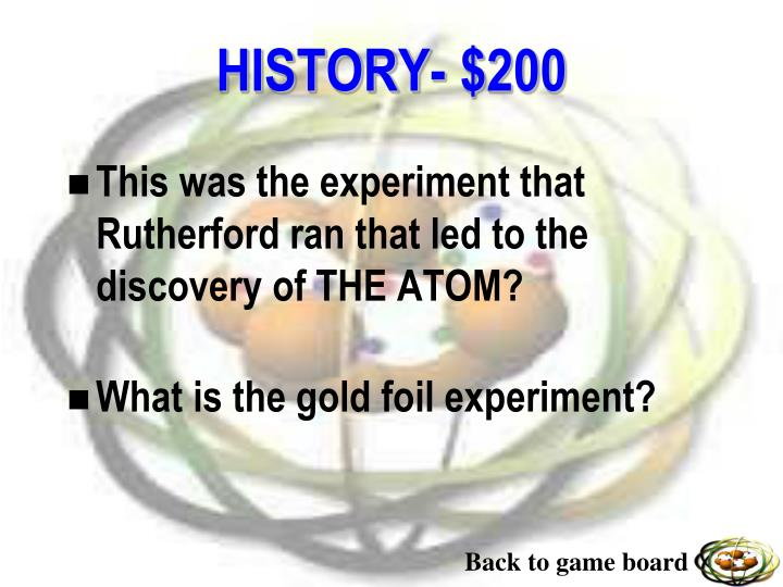 This was the experiment that Rutherford ran that led to the discovery of THE ATOM?