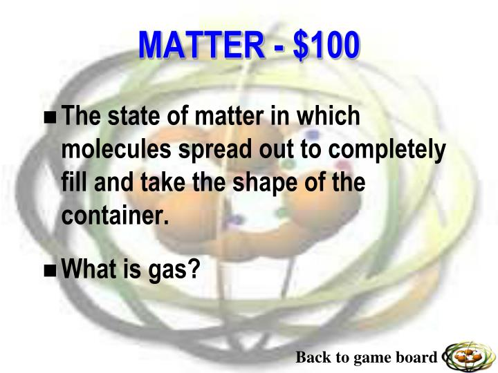 The state of matter in which molecules spread out to completely fill and take the shape of the container.