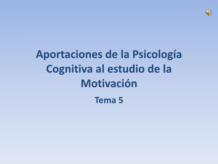Aportaciones de la Psicología Cognitiva al estudio de la Motivación