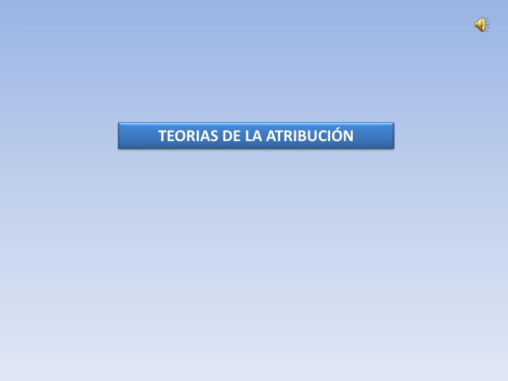 TEORIAS DE LA ATRIBUCIÓN