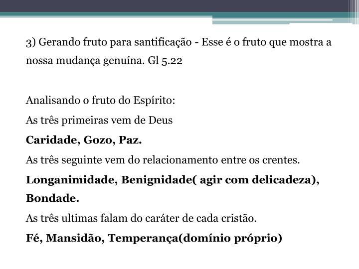 3) Gerando fruto para santificação - Esse é o fruto que mostra a nossa mudança genuína.