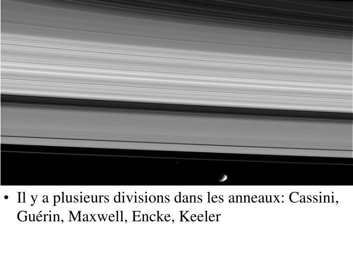 Il y a plusieurs divisions dans les anneaux: Cassini, Guérin, Maxwell, Encke, Keeler