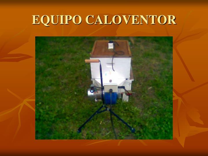 EQUIPO CALOVENTOR