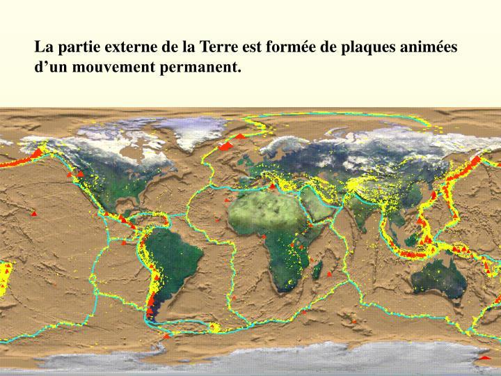 La partie externe de la Terre est forme de plaques animes dun mouvement permanent.