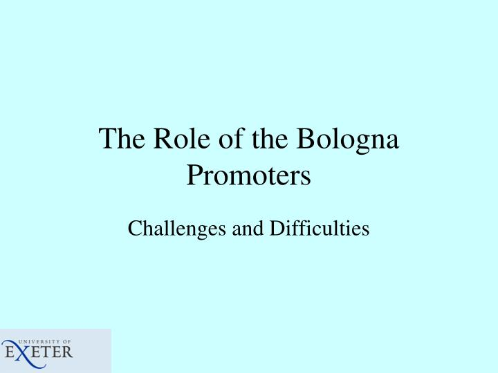 The Role of the Bologna Promoters