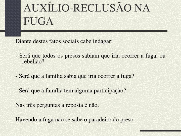 AUXÍLIO-RECLUSÃO NA FUGA