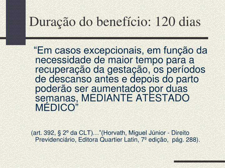 Duração do benefício: 120 dias